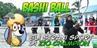 Sport Strani, 6a puntata – Bashi Ball